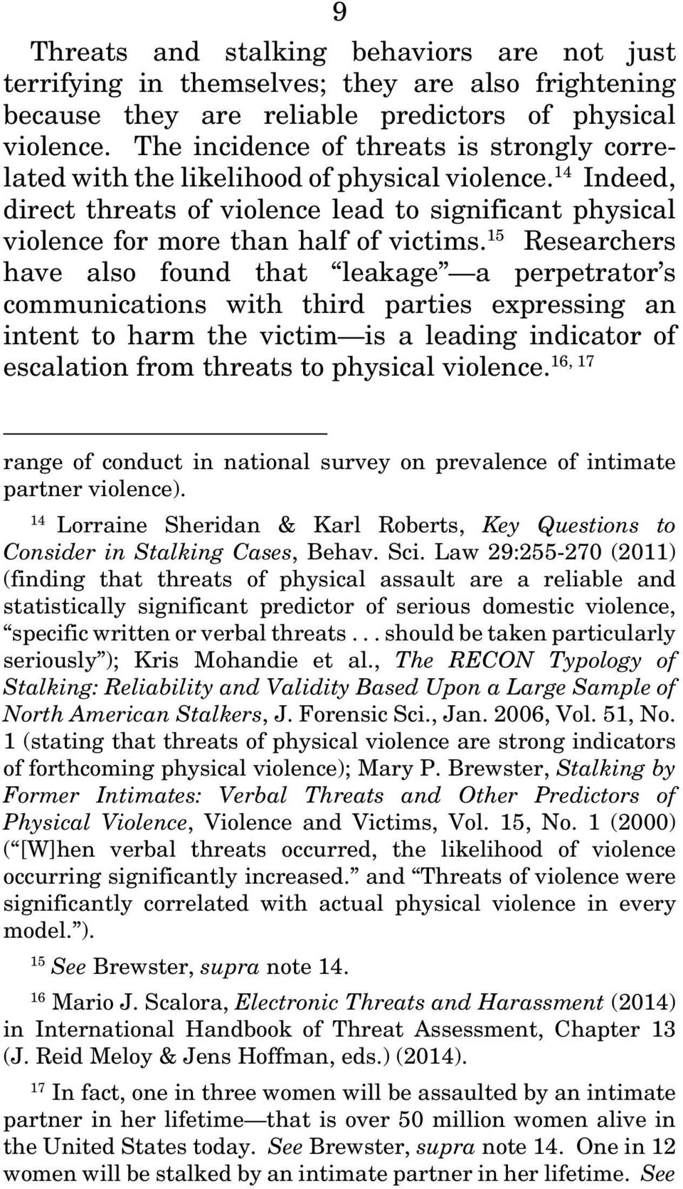 15 Researchers have also found that leakage a perpetrator s communications with third parties expressing an intent to harm the victim is a leading indicator of 16, 17 escalation from threats to