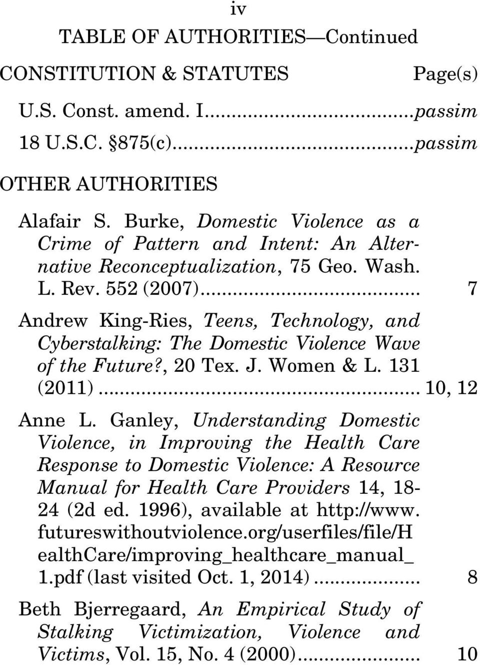 .. 7 Andrew King-Ries, Teens, Technology, and Cyberstalking: The Domestic Violence Wave of the Future?, 20 Tex. J. Women & L. 131 (2011)... 10, 12 Anne L.
