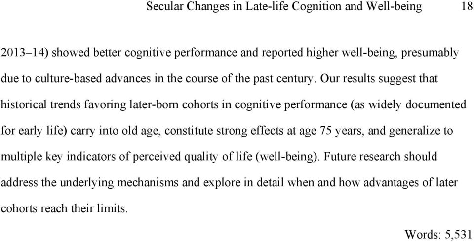 Our results suggest that historical trends favoring later-born cohorts in cognitive performance (as widely documented for early life) carry into old age,