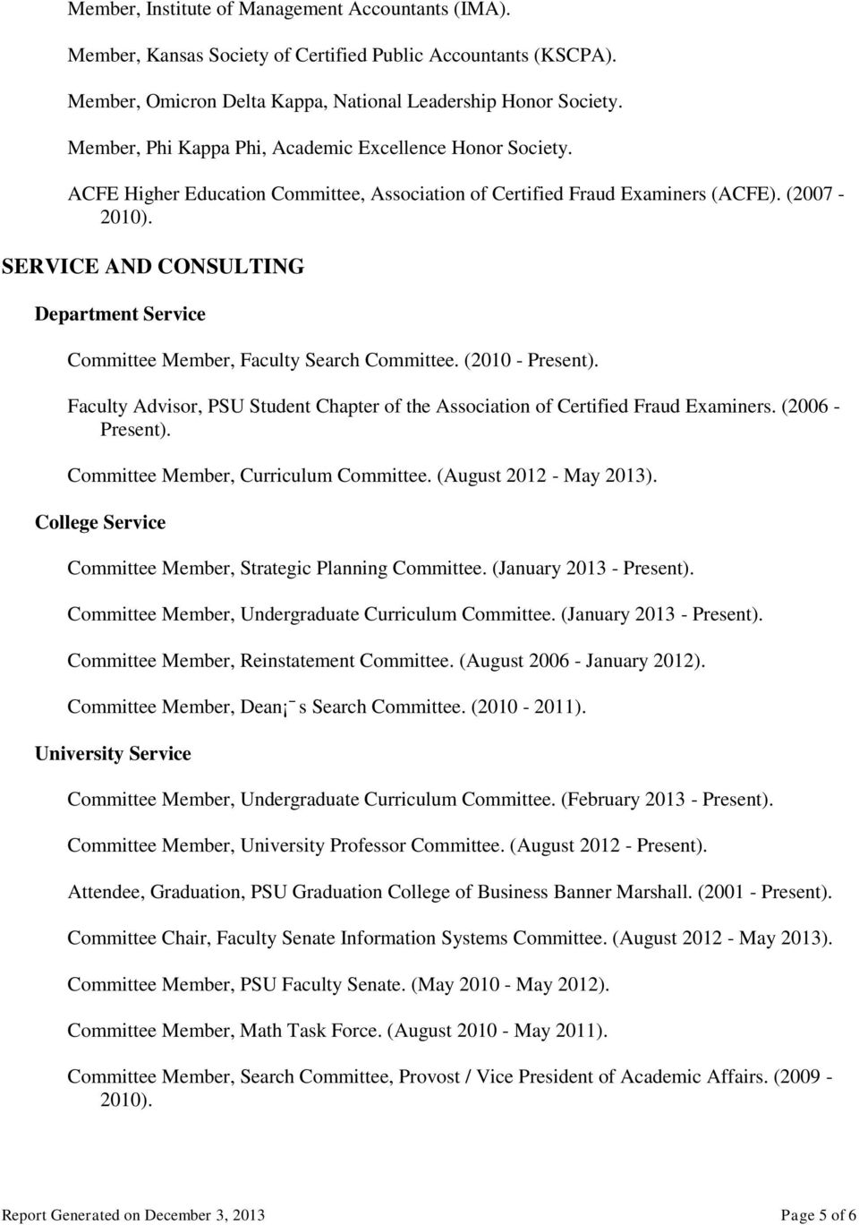 SERVICE AND CONSULTING Department Service Committee Member, Faculty Search Committee. (2010 - Present). Faculty Advisor, PSU Student Chapter of the Association of Certified Fraud Examiners.