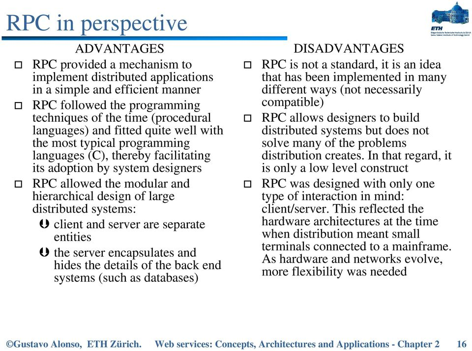 distributed systems: client and server are separate entities the server encapsulates and hides the details of the back end systems (such as databases) DISADVANTAGES RPC is not a standard, it is an