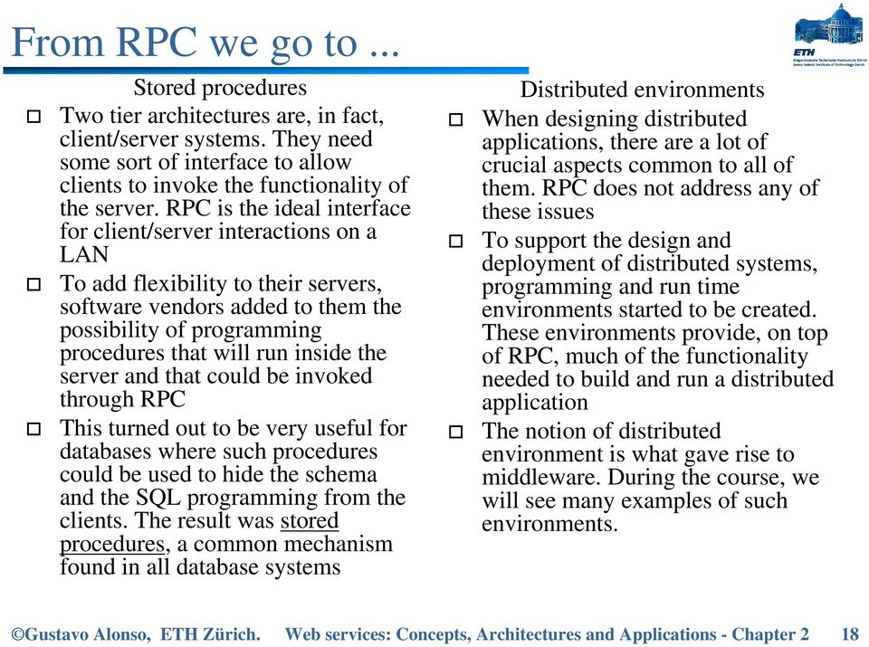 the server and that could be invoked through RPC This turned out to be very useful for databases where such procedures could be used to hide the schema and the SQL programming from the clients.
