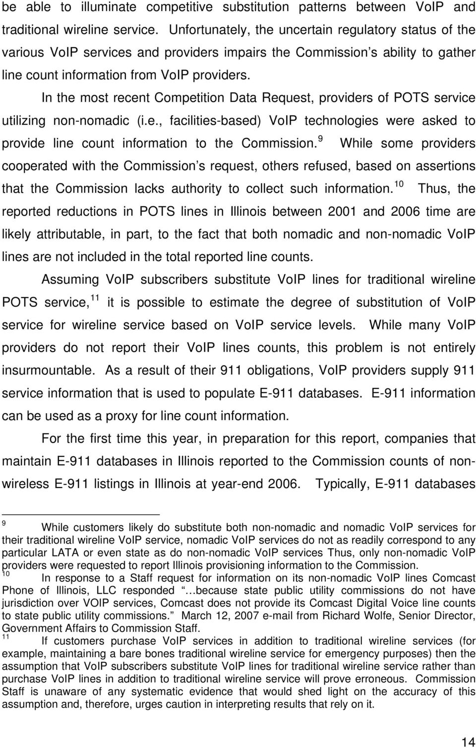In the most recent Competition Data Request, providers of POTS service utilizing non-nomadic (i.e., facilities-based) VoIP technologies were asked to provide line count information to the Commission.