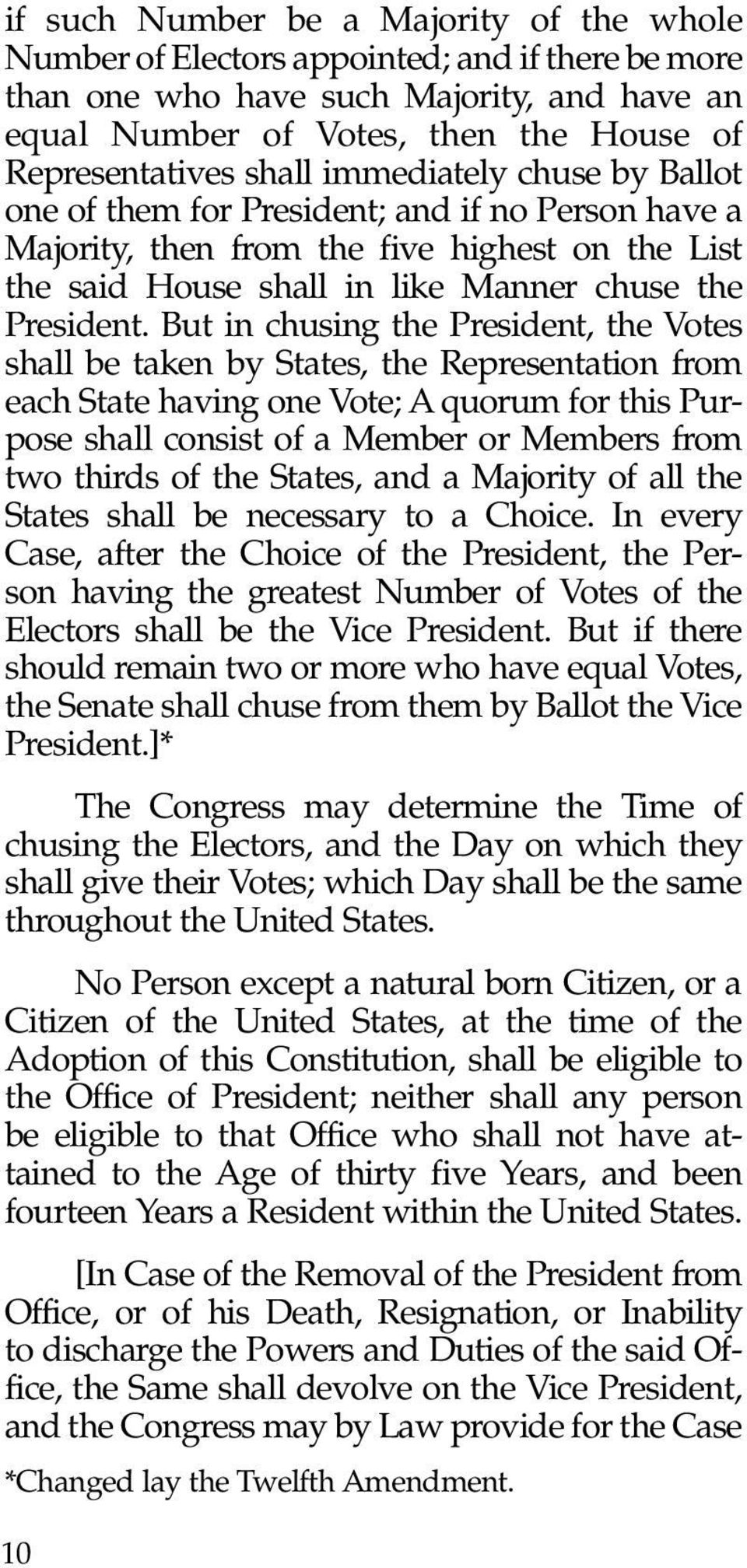 But in chusing the President, the Votes shall be taken by States, the Representation from each State having one Vote; A quorum for this Purpose shall consist of a Member or Members from two thirds of