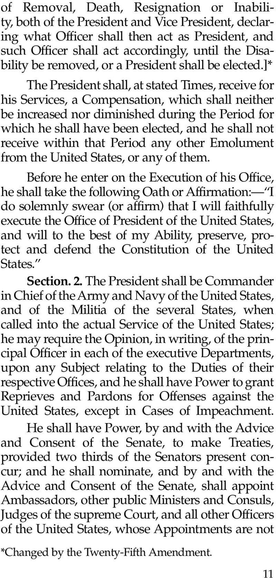 ]* The President shall, at stated Times, receive for his Services, a Compensation, which shall neither be increased nor diminished during the Period for which he shall have been elected, and he shall