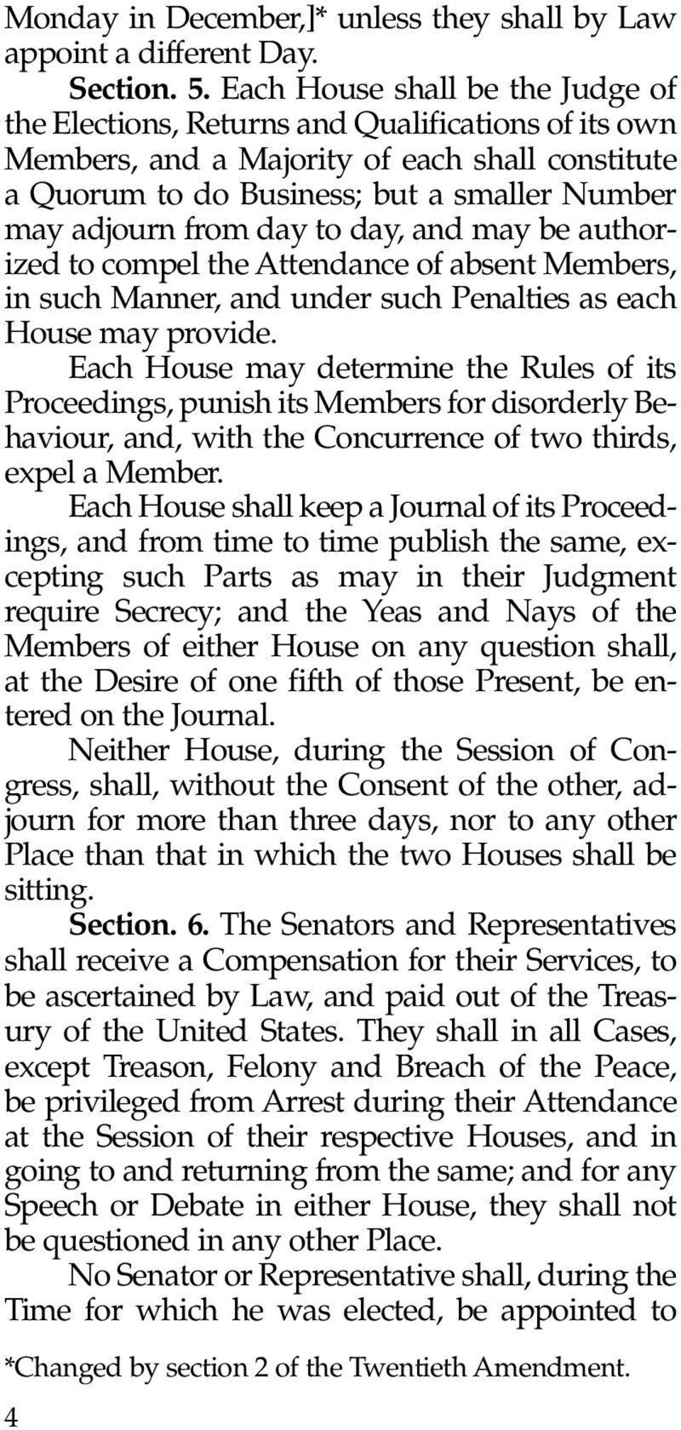 day to day, and may be authorized to compel the Attendance of absent Members, in such Manner, and under such Penalties as each House may provide.