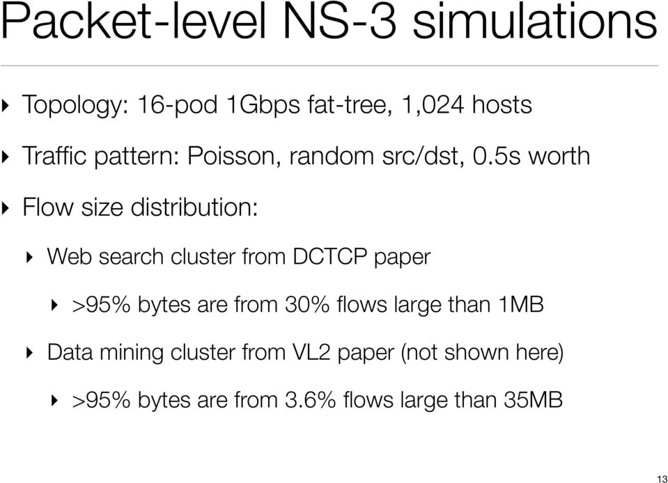 5s worth Flow size distribution: Web search cluster from DCTCP paper >95% bytes are