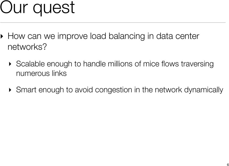 Scalable enough to handle millions of mice flows