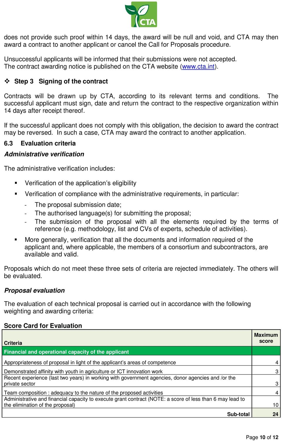 Step 3 Signing of the contract Contracts will be drawn up by CTA, according to its relevant terms and conditions.