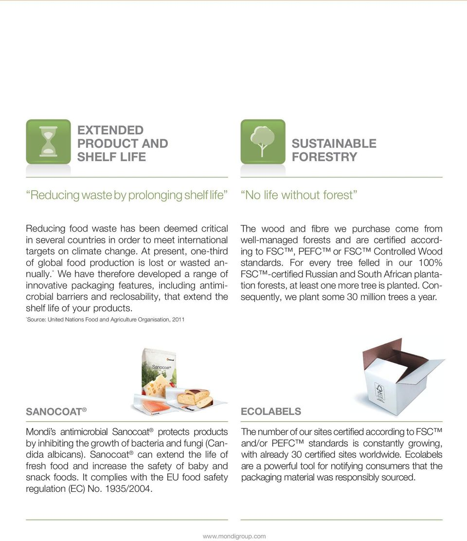 * We have therefore developed a range of innovative packaging features, including antimicrobial barriers and reclosability, that extend the shelf life of your products.