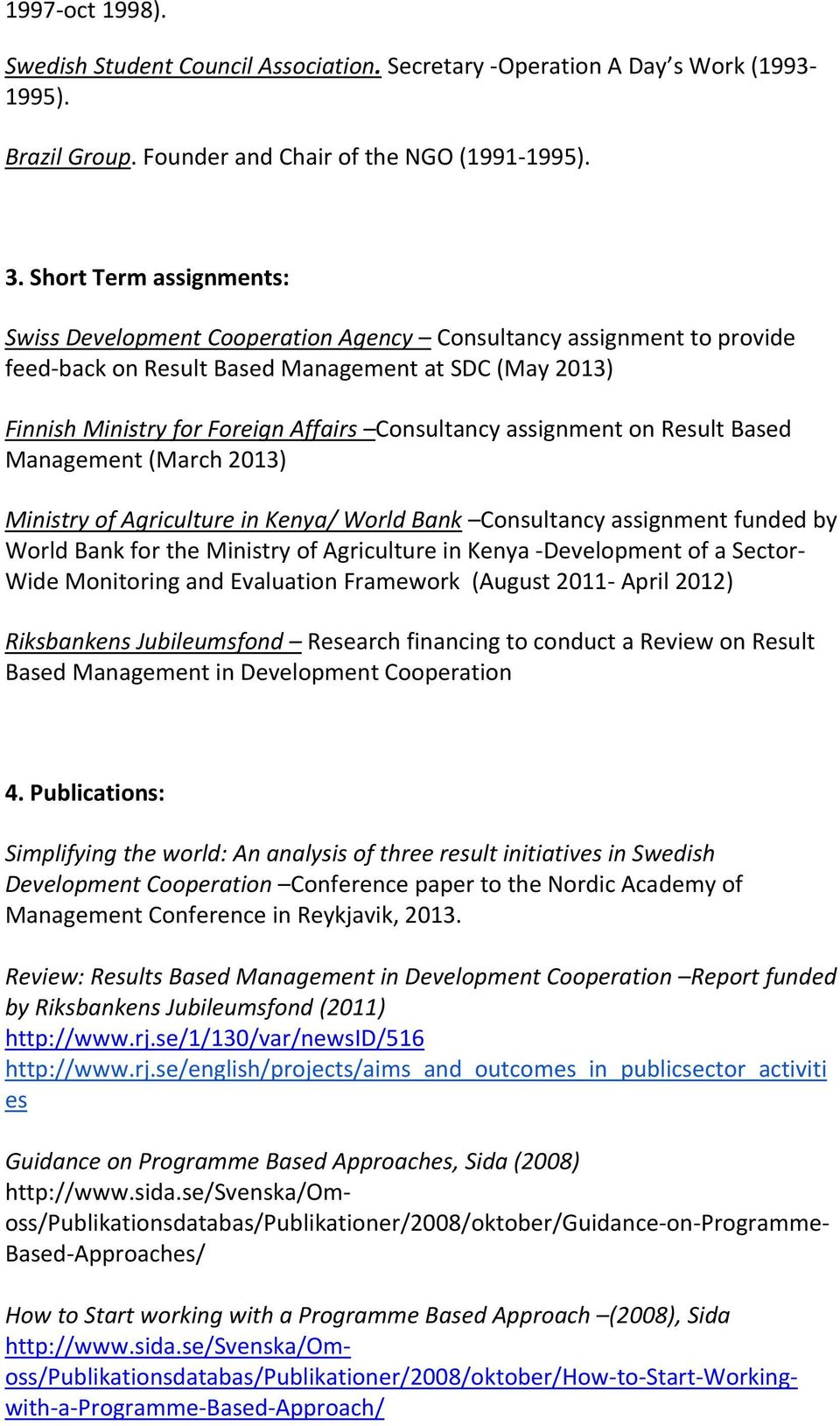 assignment on Result Based Management (March 2013) Ministry of Agriculture in Kenya/ World Bank Consultancy assignment funded by World Bank for the Ministry of Agriculture in Kenya Development of a
