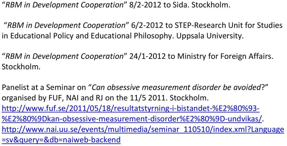RBM in Development Cooperation 24/1 2012 to Ministry for Foreign Affairs. Stockholm. Panelist at a Seminar on Can obsessive measurement disorder be avoided?