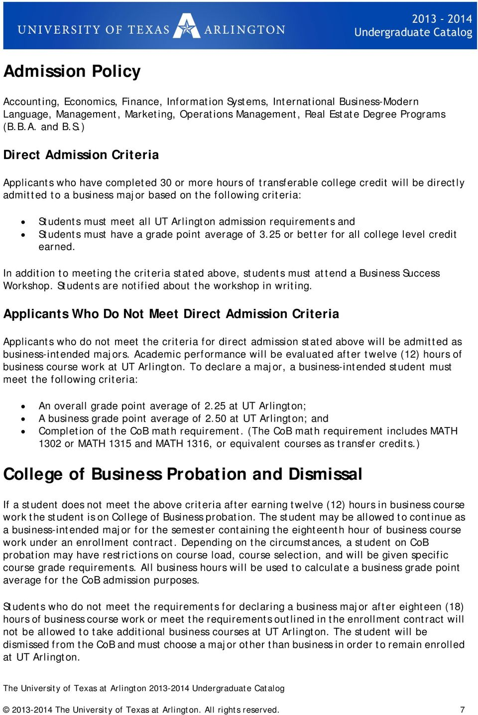 ) Direct Admission Criteria Applicants who have completed 30 or more hours of transferable college credit will be directly admitted to a business major based on the following criteria: Students must
