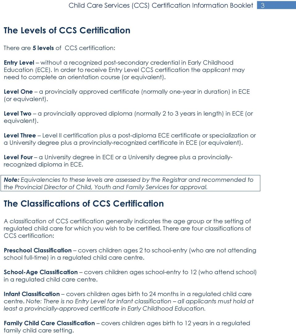 Level One a provincially approved certificate (normally one-year in duration) in ECE (or equivalent).