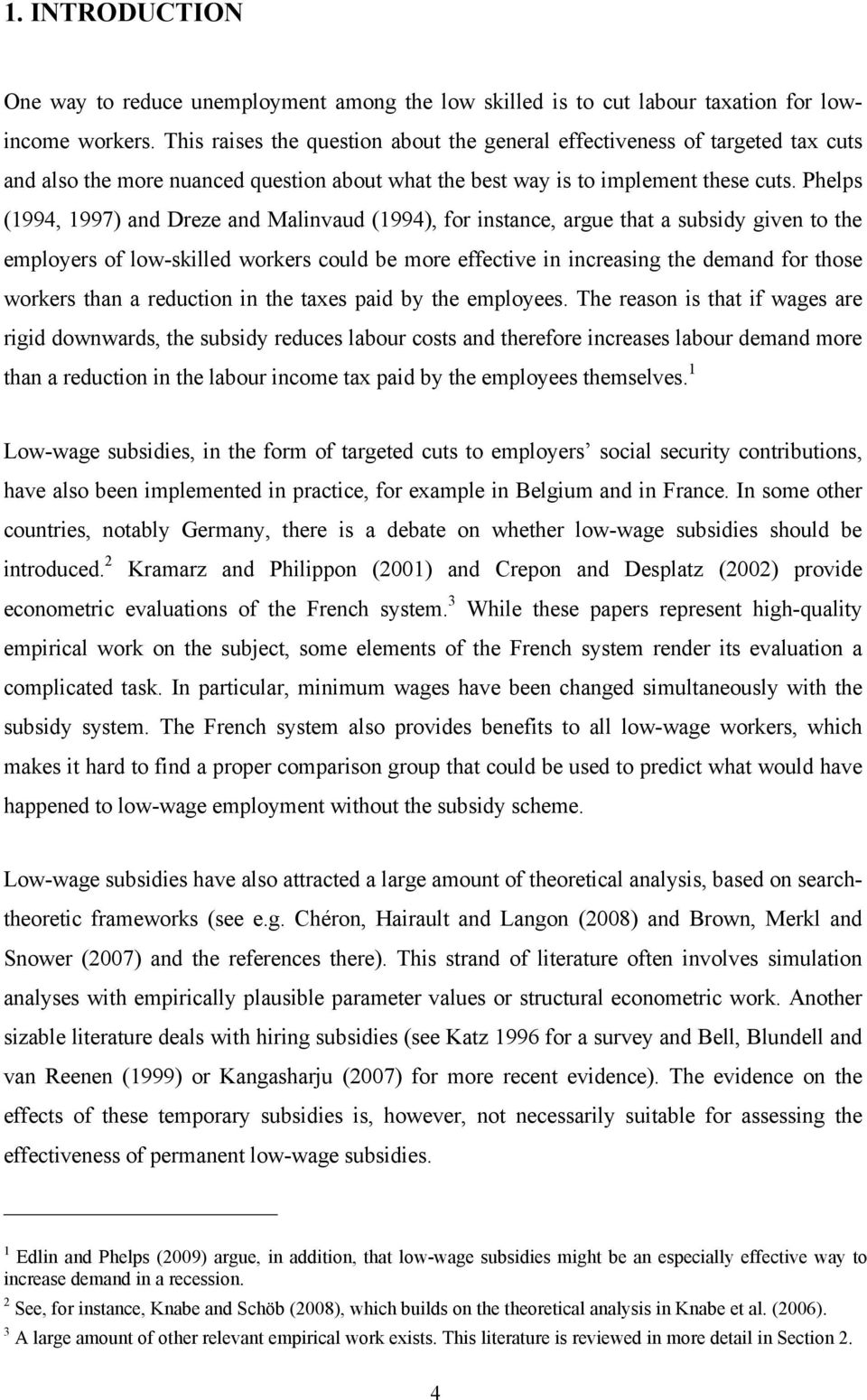 Phelps (1994, 1997) and Dreze and Malinvaud (1994), for instance, argue that a subsidy given to the employers of low-skilled workers could be more effective in increasing the demand for those workers