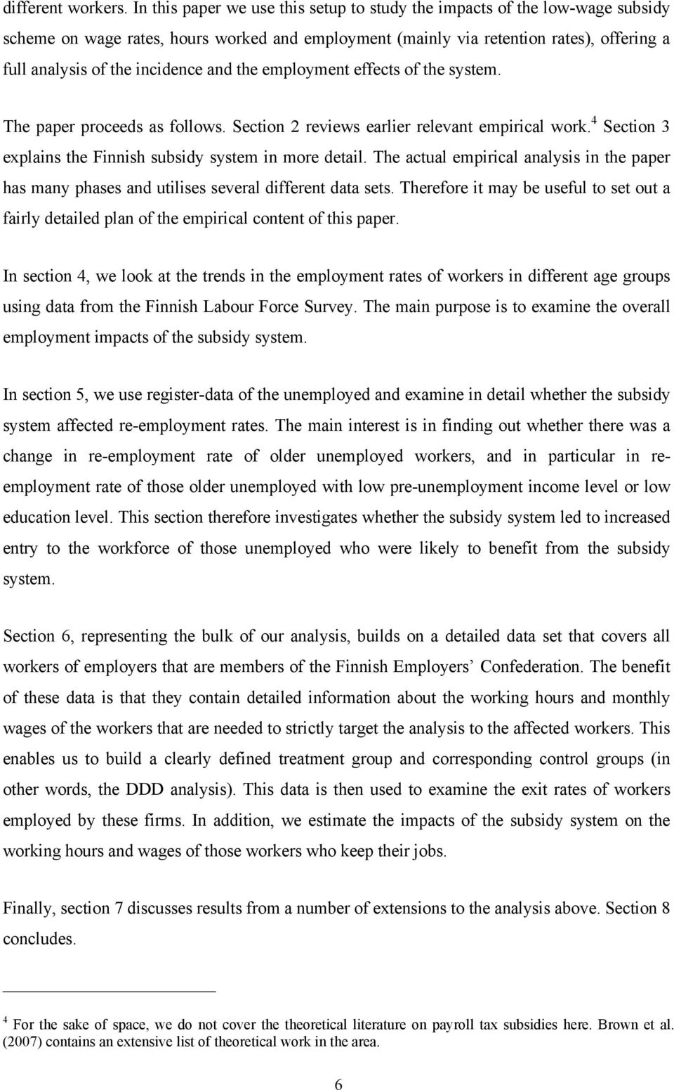 and the employment effects of the system. The paper proceeds as follows. Section 2 reviews earlier relevant empirical work. 4 Section 3 explains the Finnish subsidy system in more detail.