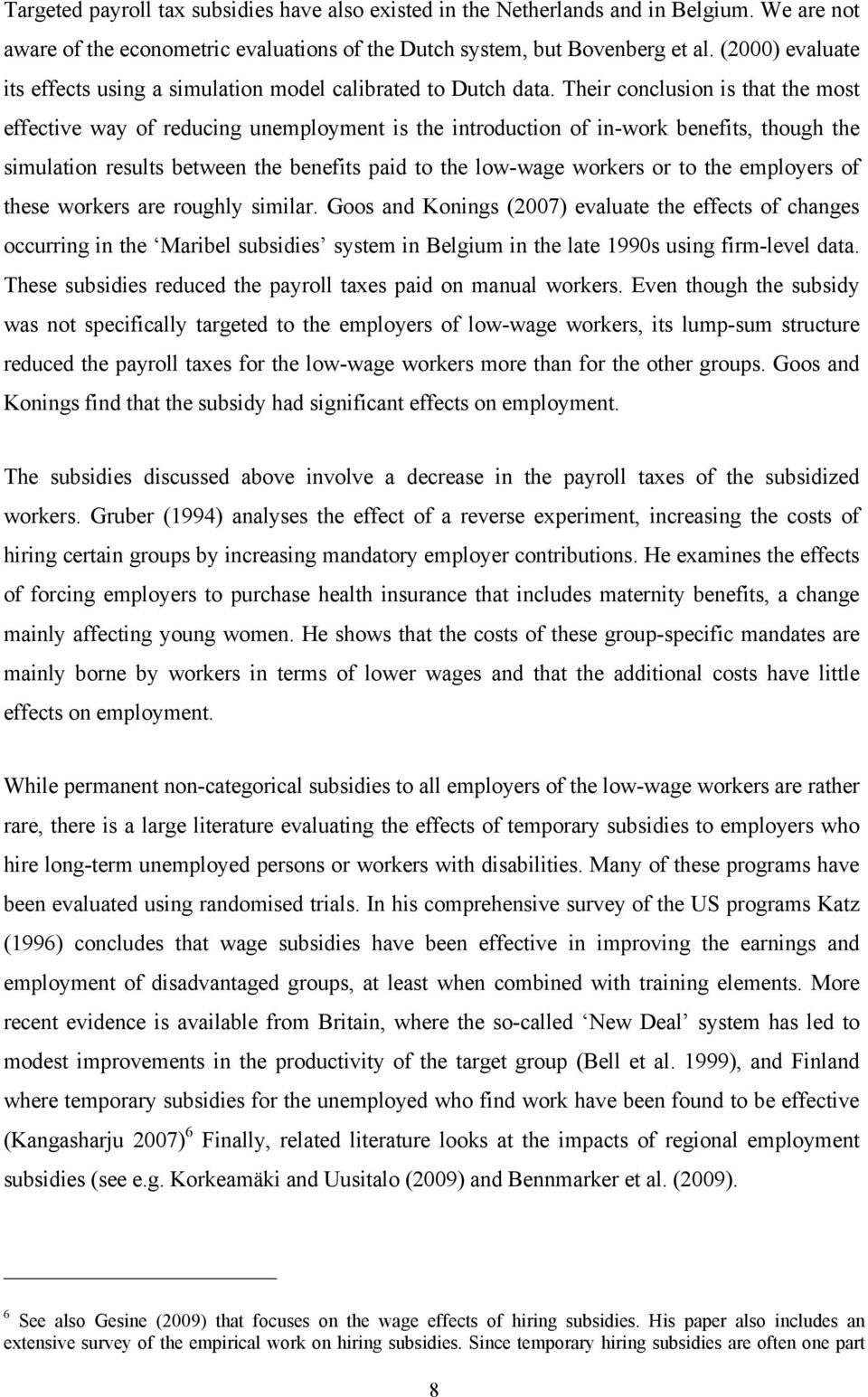 Their conclusion is that the most effective way of reducing unemployment is the introduction of in-work benefits, though the simulation results between the benefits paid to the low-wage workers or to