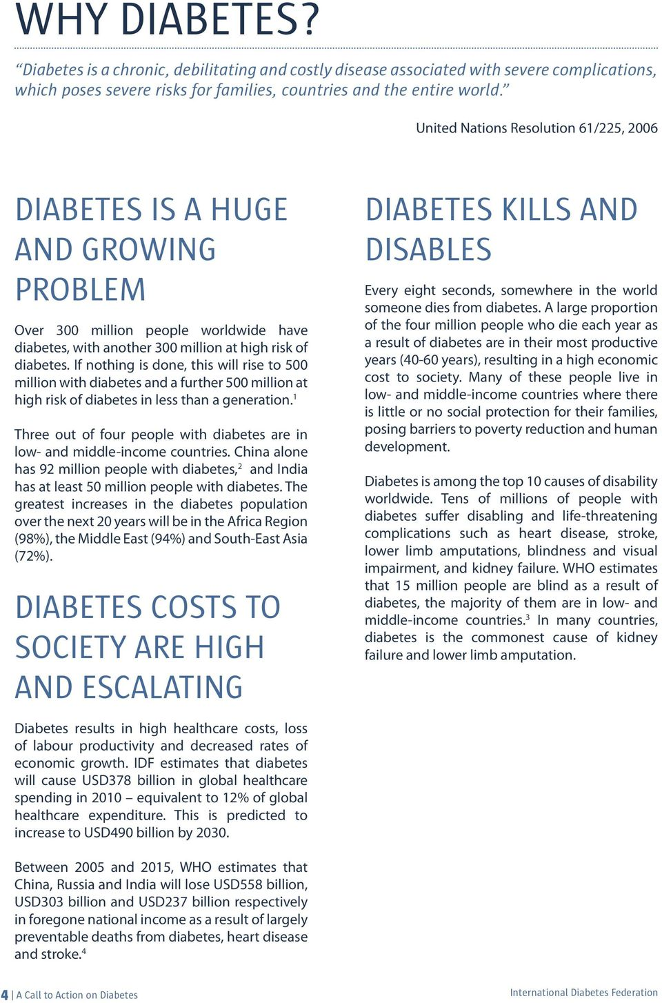 If nothing is done, this will rise to 500 million with diabetes and a further 500 million at high risk of diabetes in less than a generation.