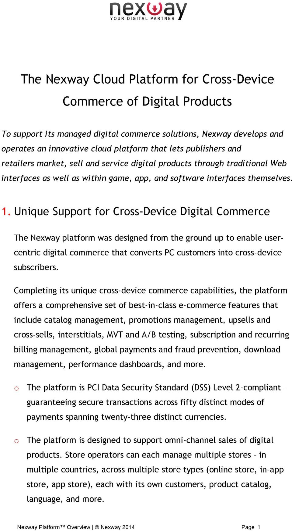 Unique Support for Cross-Device Digital Commerce The Nexway platform was designed from the ground up to enable usercentric digital commerce that converts PC customers into cross-device subscribers.