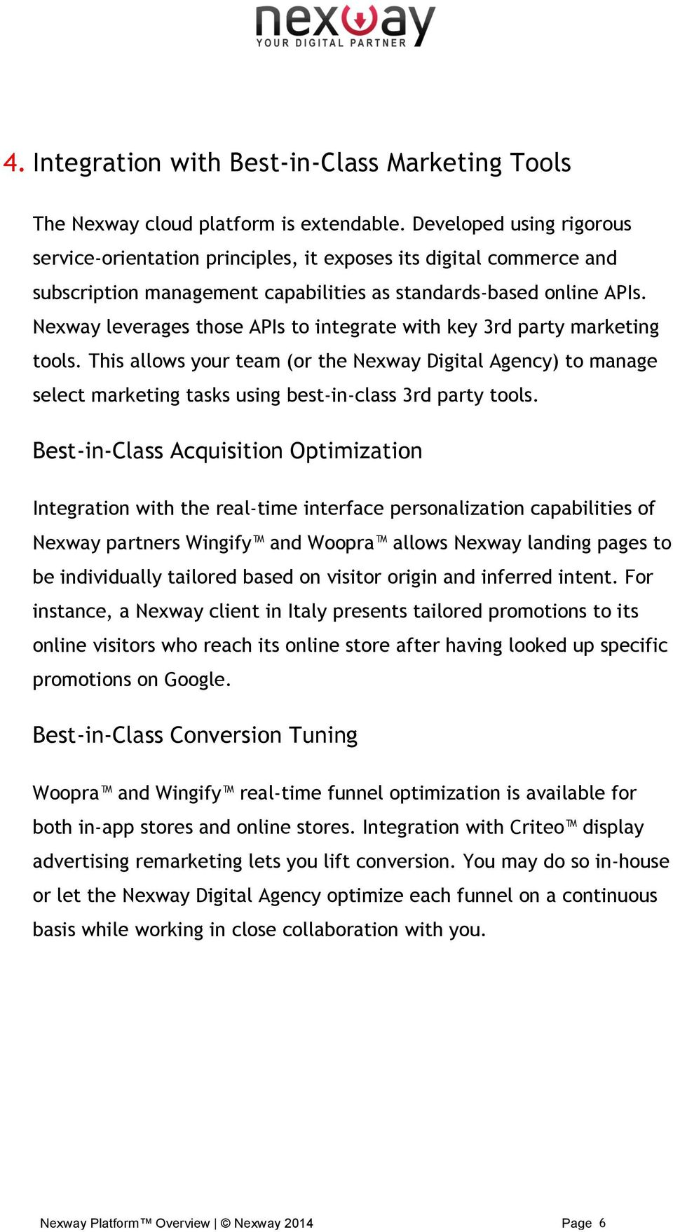 Nexway leverages those APIs to integrate with key 3rd party marketing tools. This allows your team (or the Nexway Digital Agency) to manage select marketing tasks using best-in-class 3rd party tools.