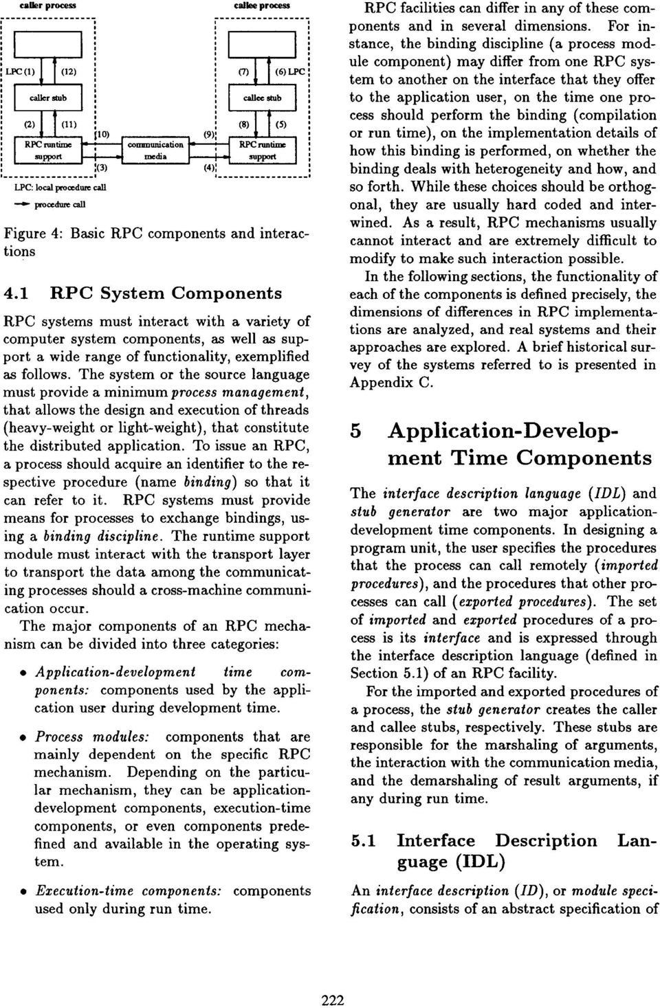 1 RPC System Component s RPC systems must interact with a variety o f computer system components, as well as support a wide range of functionality, exemplifie d as follows.