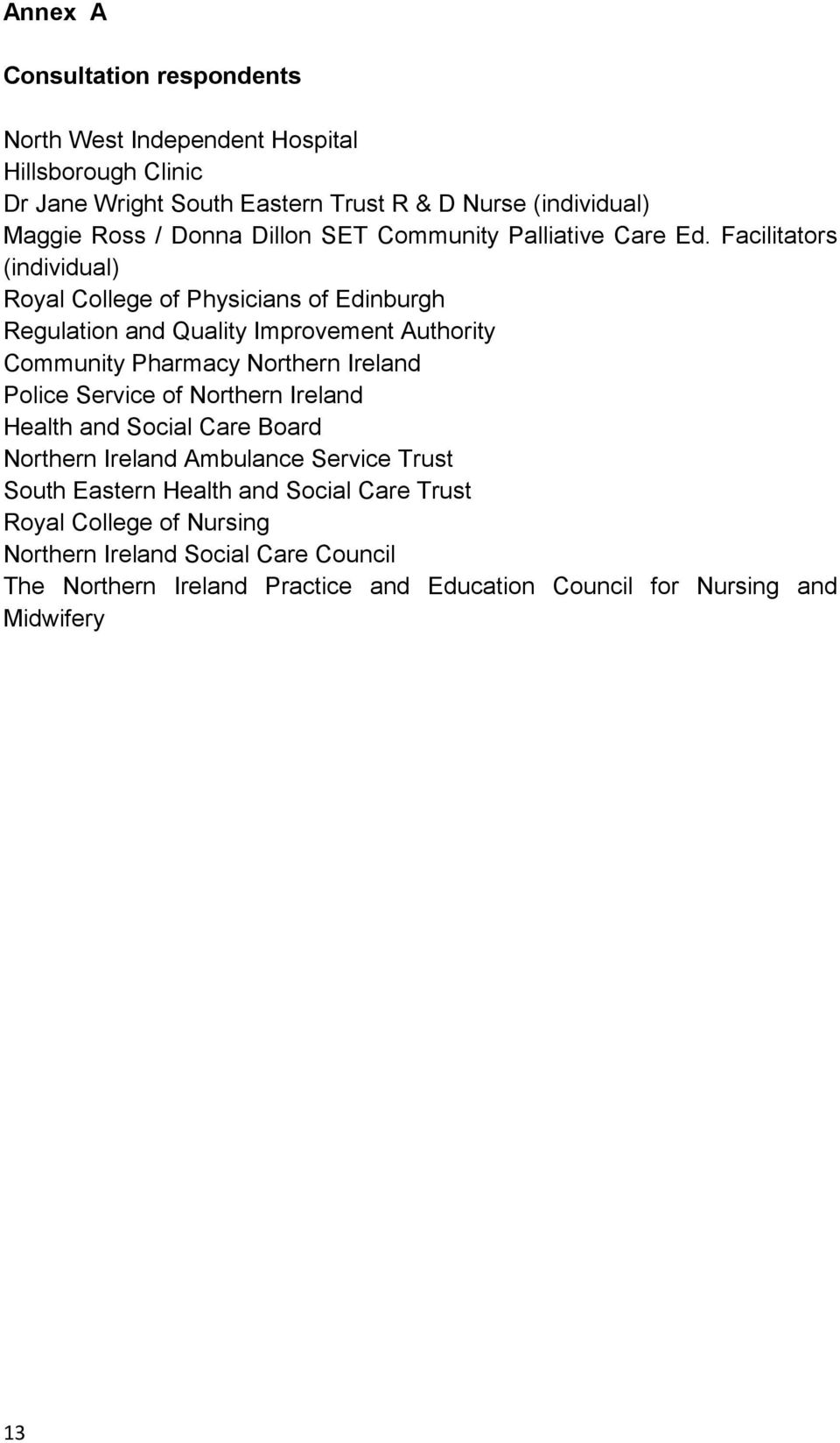 Facilitators (individual) Royal College of Physicians of Edinburgh Regulation and Quality Improvement Authority Community Pharmacy Northern Ireland Police