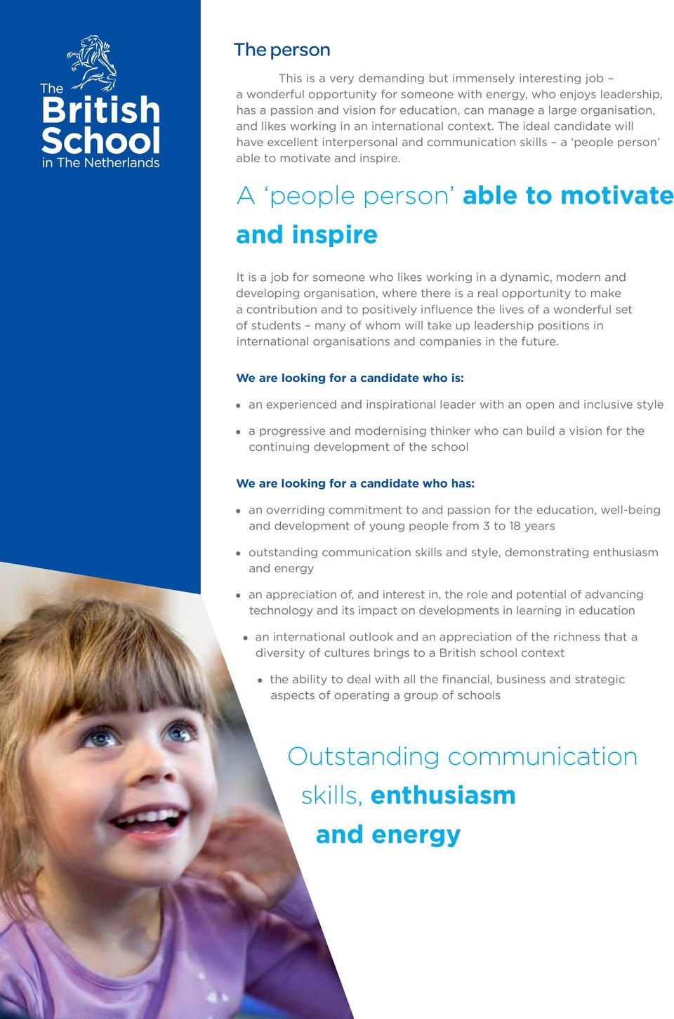 A people person able to motivate and inspire It is a job for someone who likes working in a dynamic, modern and developing organisation, where there is a real opportunity to make a contribution and
