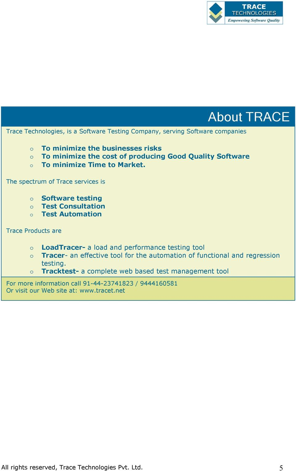 The spectrum of Trace services is o Software testing o Test Consultation o Test Automation Trace Products are o LoadTracer- a load and performance testing tool o