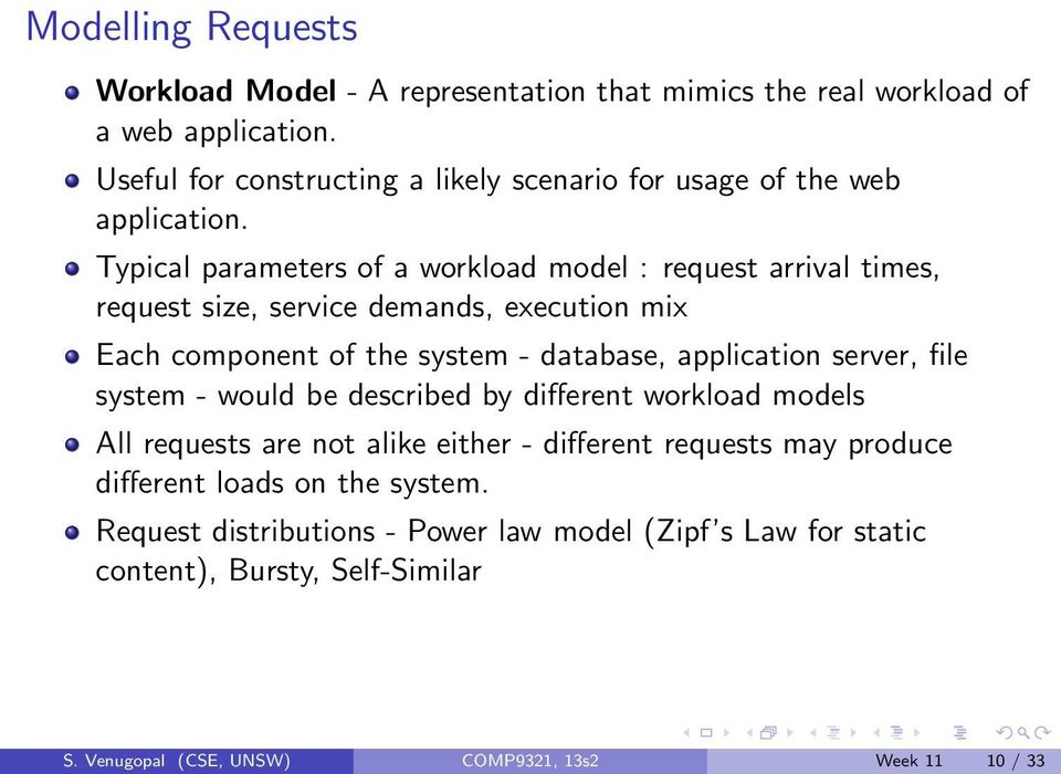 Typical parameters of a workload model : request arrival times, request size, service demands, execution mix Each component of the system - database, application