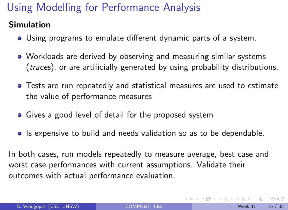Tests are run repeatedly and statistical measures are used to estimate the value of performance measures Gives a good level of detail for the proposed system Is expensive to build