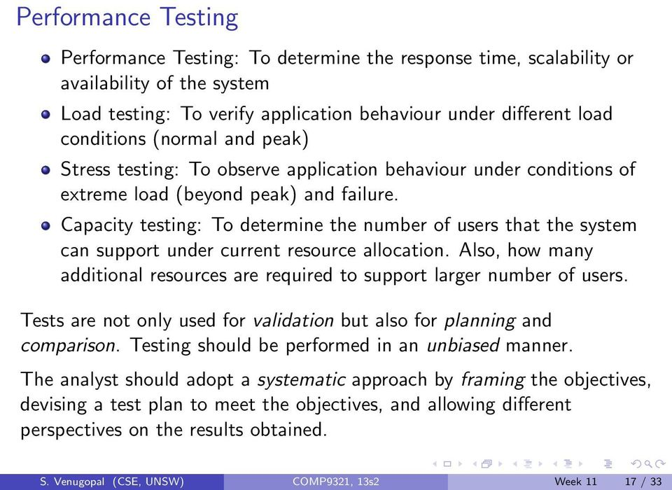 Capacity testing: To determine the number of users that the system can support under current resource allocation. Also, how many additional resources are required to support larger number of users.