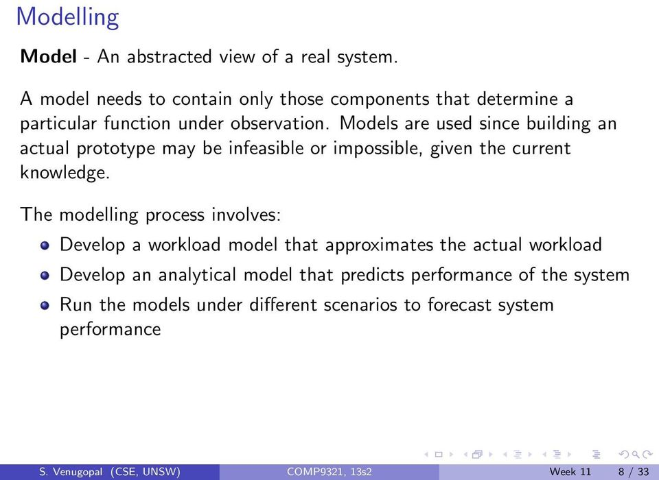 Models are used since building an actual prototype may be infeasible or impossible, given the current knowledge.