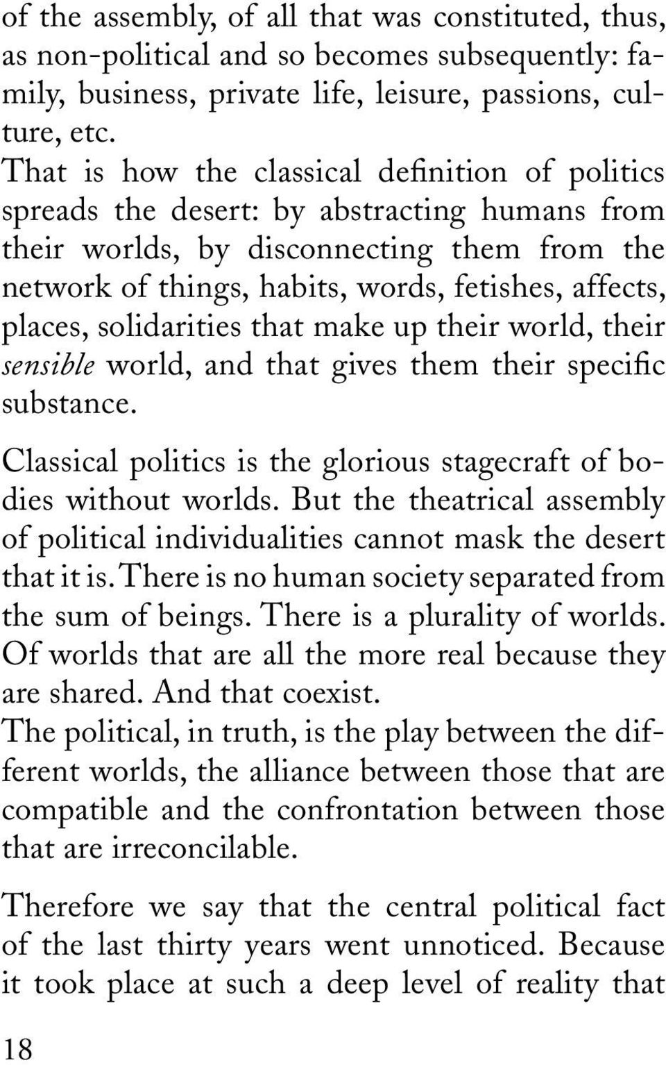 places, solidarities that make up their world, their sensible world, and that gives them their specific substance. Classical politics is the glorious stagecraft of bodies without worlds.