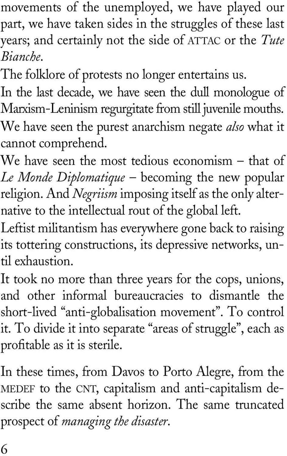 We have seen the purest anarchism negate also what it cannot comprehend. We have seen the most tedious economism that of Le Monde Diplomatique becoming the new popular religion.
