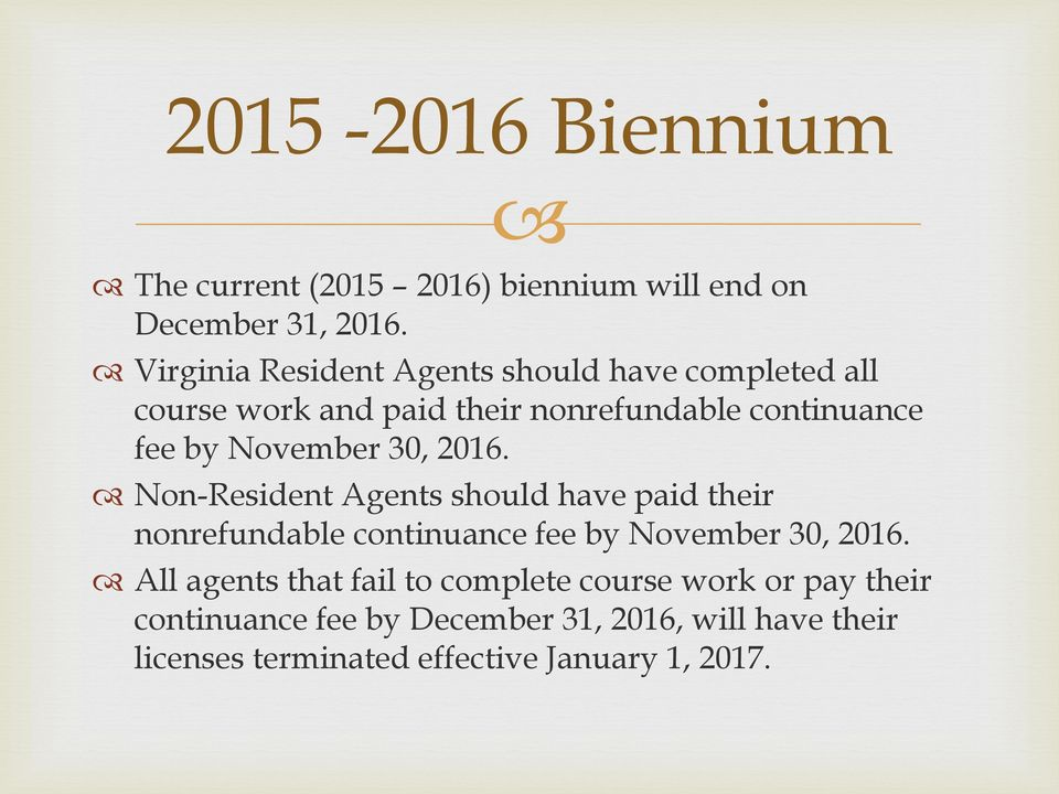 November 30, 2016. Non-Resident Agents should have paid their nonrefundable continuance fee by November 30, 2016.