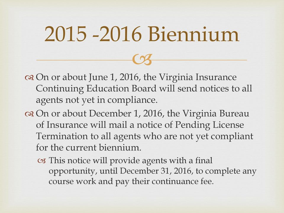On or about December 1, 2016, the Virginia Bureau of Insurance will mail a notice of Pending License Termination to