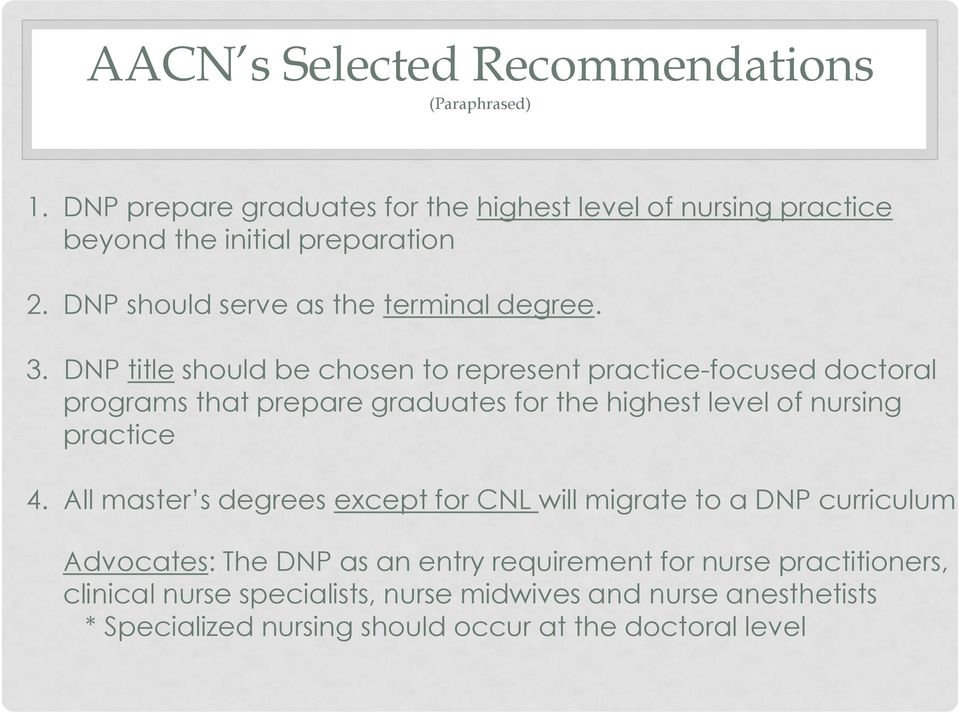 DNP title should be chosen to represent practice-focused doctoral programs that prepare graduates for the highest level of nursing practice 4.