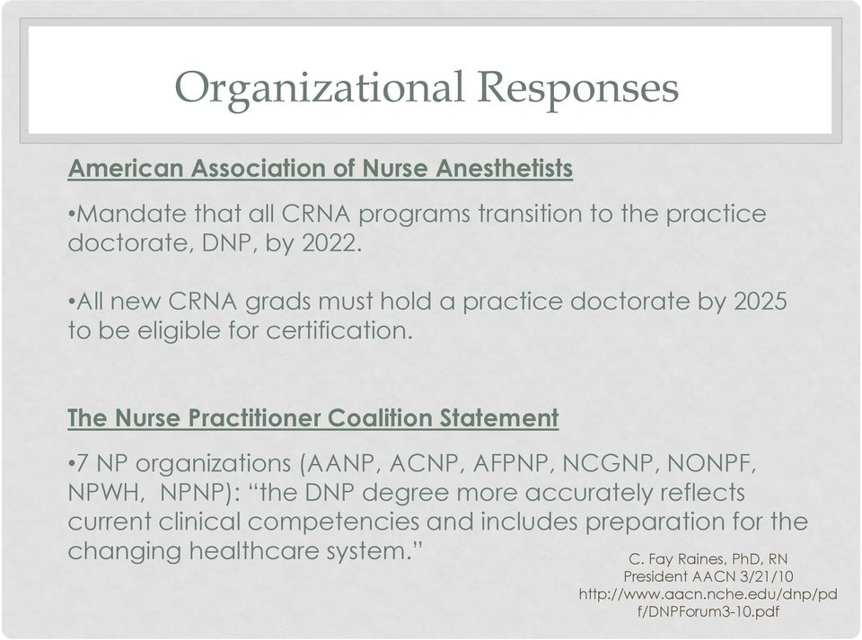The Nurse Practitioner Coalition Statement 7 NP organizations (AANP, ACNP, AFPNP, NCGNP, NONPF, NPWH, NPNP): the DNP degree more accurately