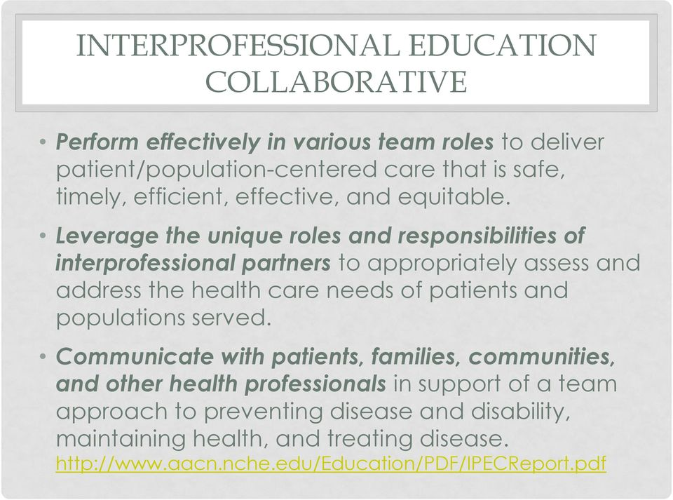 Leverage the unique roles and responsibilities of interprofessional partners to appropriately assess and address the health care needs of patients and