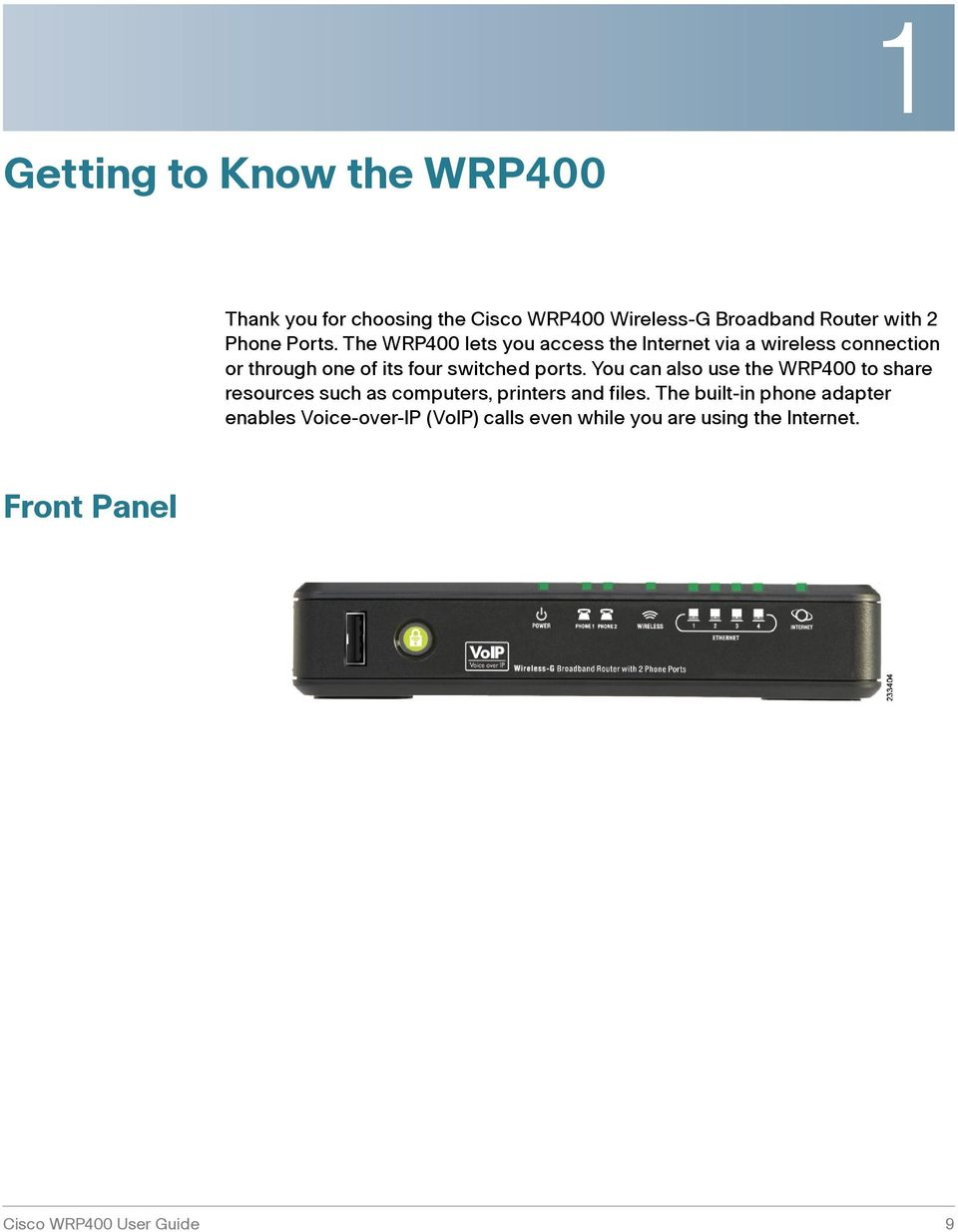 The WRP400 lets you access the Internet via a wireless connection or through one of its four switched ports.