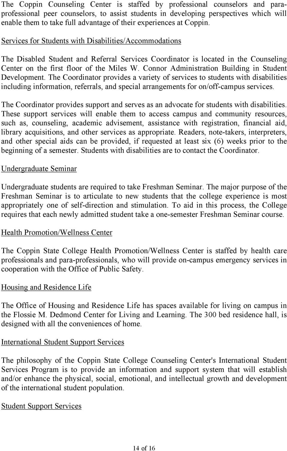 Services for Students with Disabilities/Accommodations The Disabled Student and Referral Services Coordinator is located in the Counseling Center on the first floor of the Miles W.