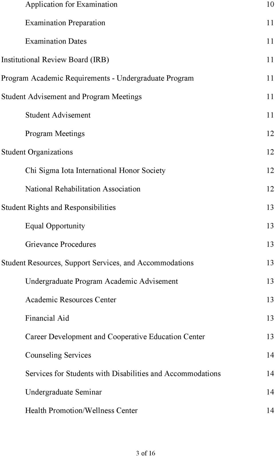 Responsibilities 13 Equal Opportunity 13 Grievance Procedures 13 Student Resources, Support Services, and Accommodations 13 Undergraduate Program Academic Advisement 13 Academic Resources Center 13