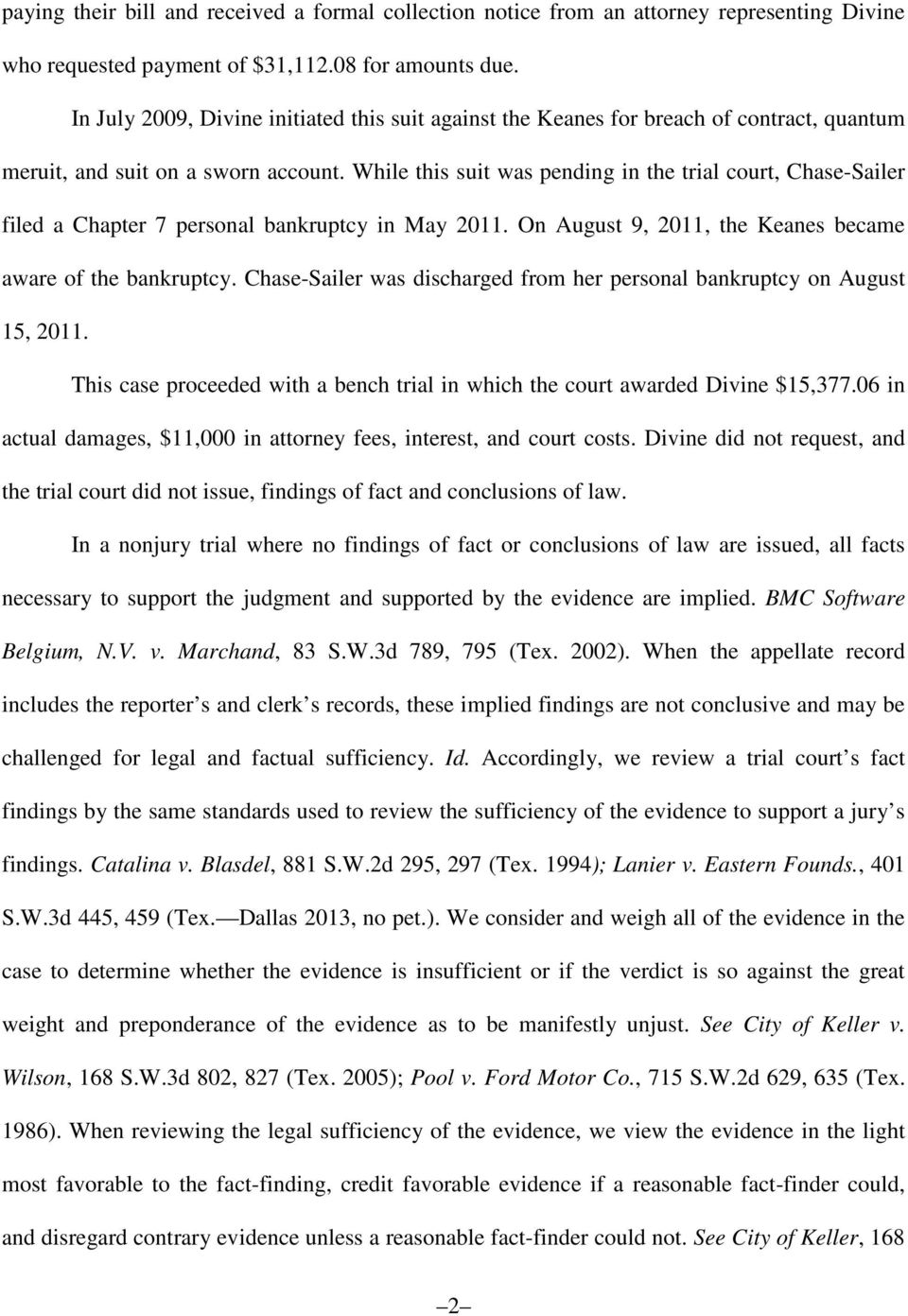 While this suit was pending in the trial court, Chase-Sailer filed a Chapter 7 personal bankruptcy in May 2011. On August 9, 2011, the Keanes became aware of the bankruptcy.