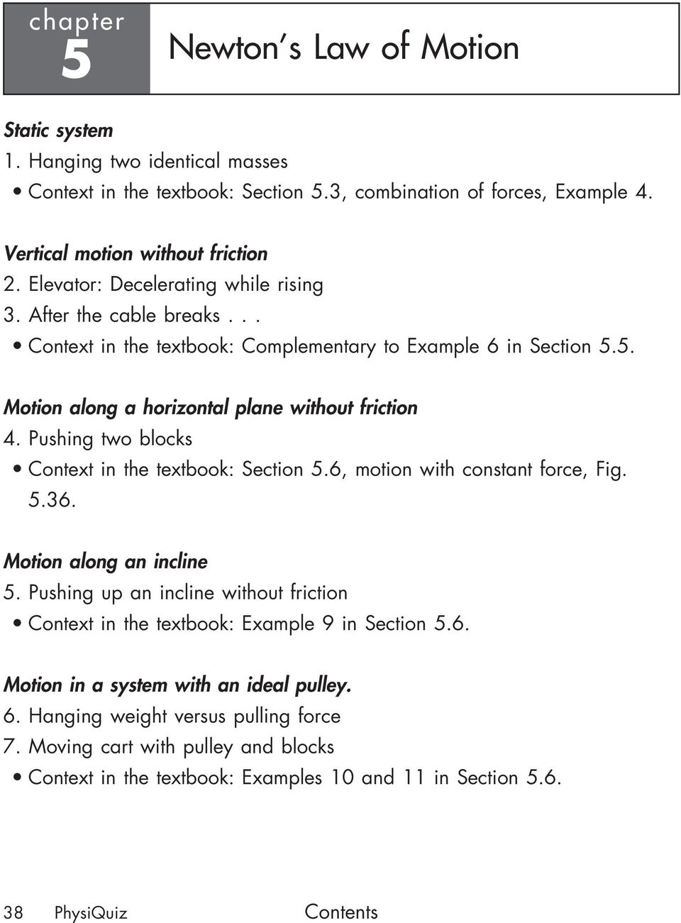 Pushing two blocks Context in the textbook: Section 5.6, motion with constant force, Fig. 5.36. Motion along an incline 5.