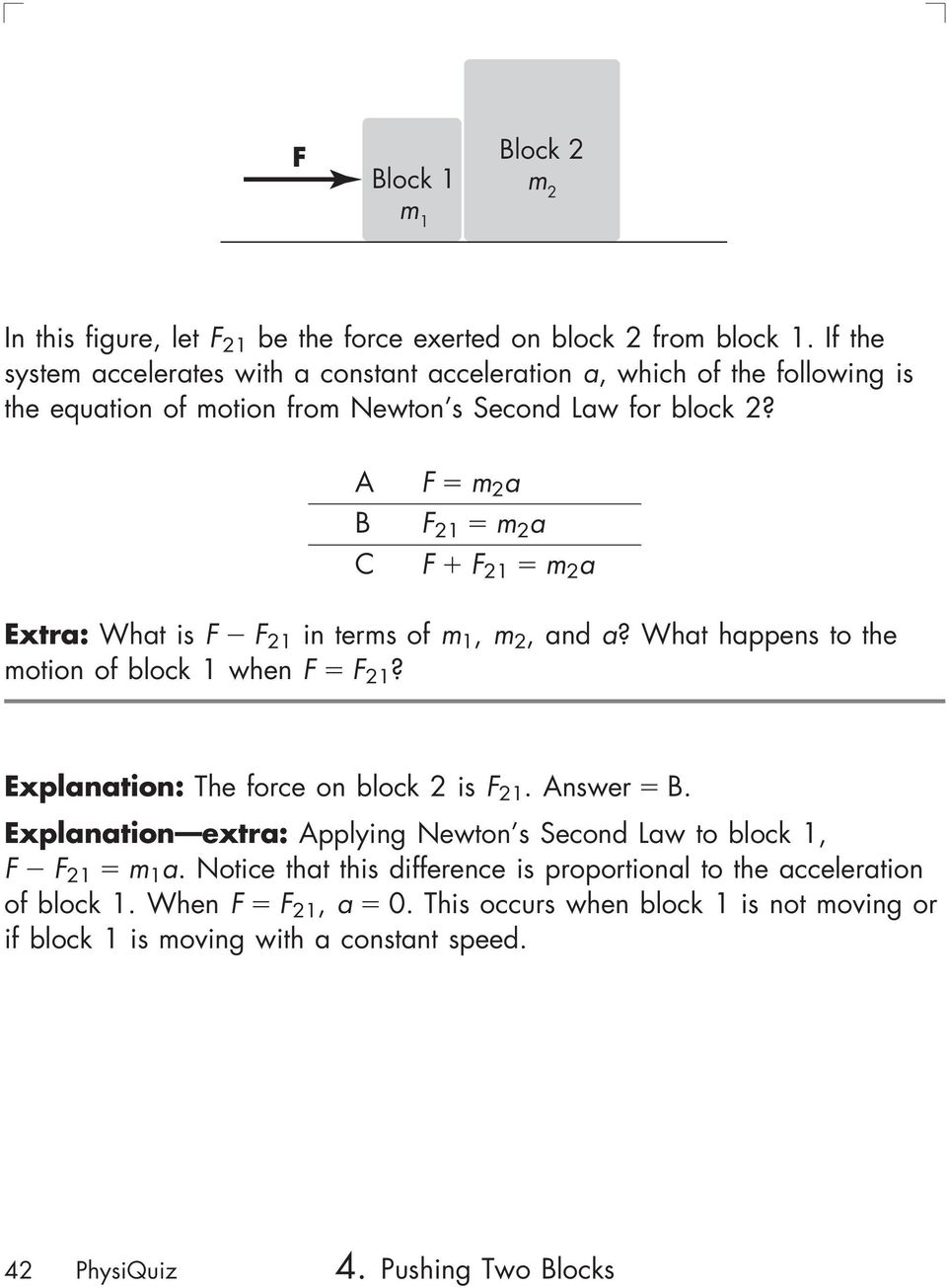 A B C F m 2 a F 21 m 2 a F F 21 m 2 a Extra: What is F F 21 in terms of m 1, m 2, and a? What happens to the motion of block 1 when F F 21?