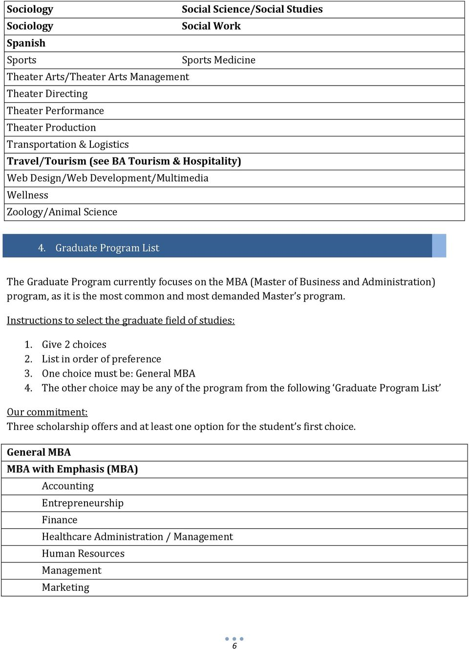 Graduate Program List The Graduate Program currently focuses on the MBA (Master of Business and Administration) program, as it is the most common and most demanded Master s program.