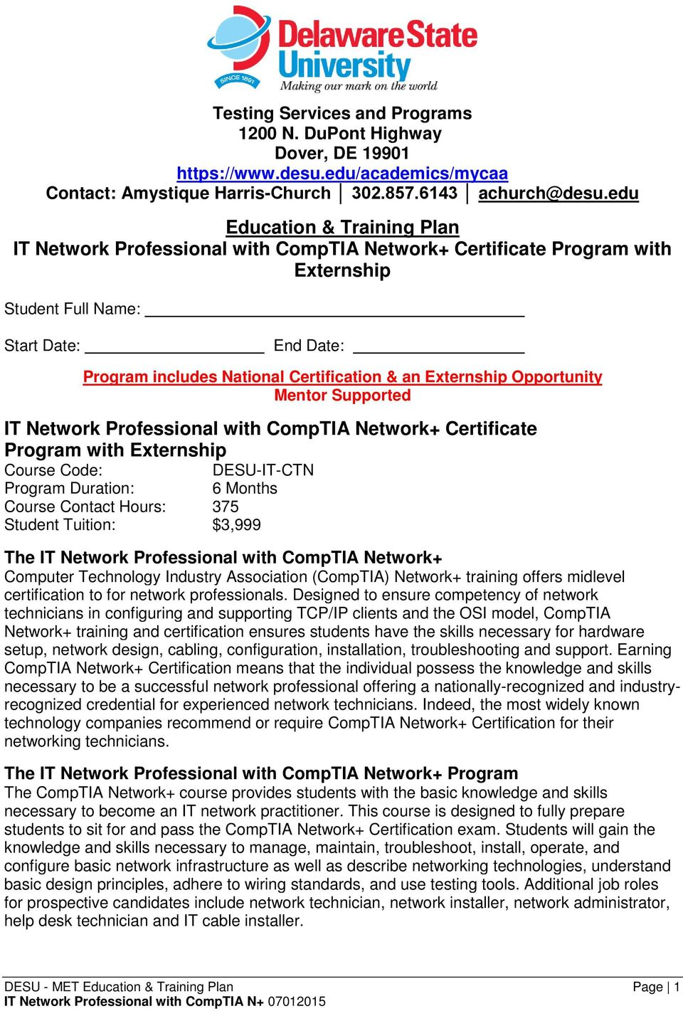 Externship Opportunity Mentor Supported IT Network Professional with CompTIA Network+ Certificate Program with Externship Course Code: DESU-IT-CTN Program Duration: 6 Months Course Contact Hours: 375