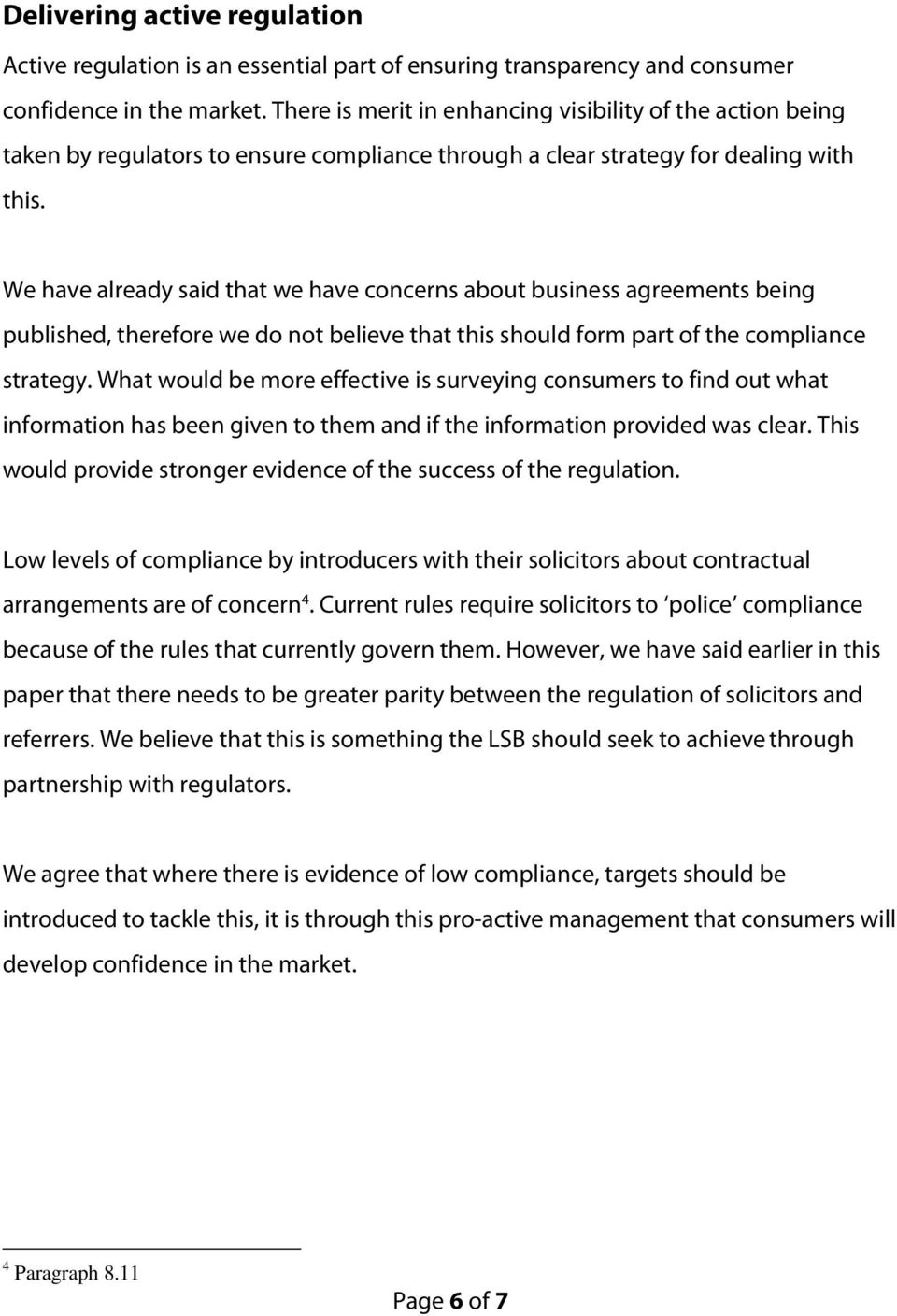 We have already said that we have concerns about business agreements being published, therefore we do not believe that this should form part of the compliance strategy.