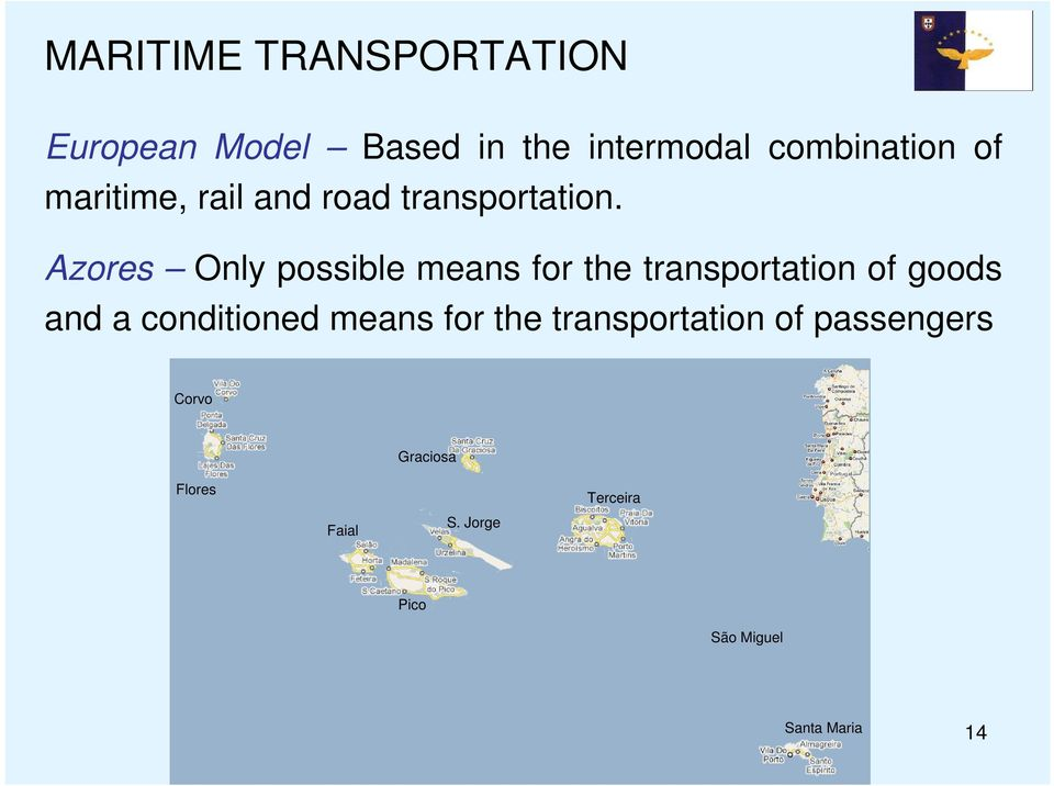 Azores Only possible means for the transportation of goods and a conditioned