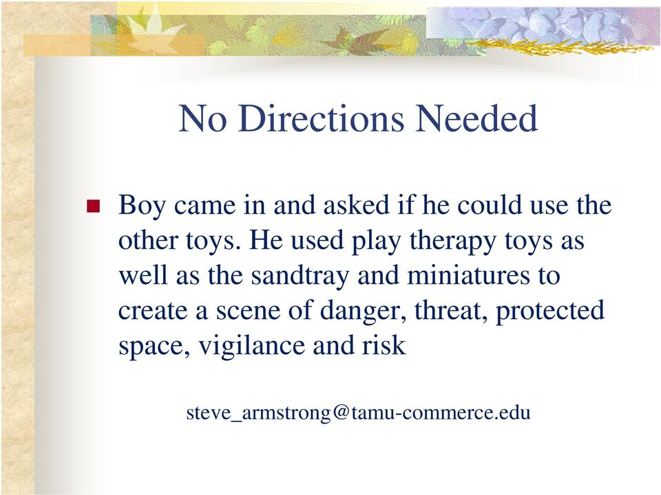 He used play therapy toys as well as the sandtray